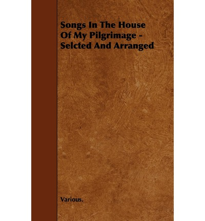 Songs In The House Of My Pilgrimage - Selcted And Arranged