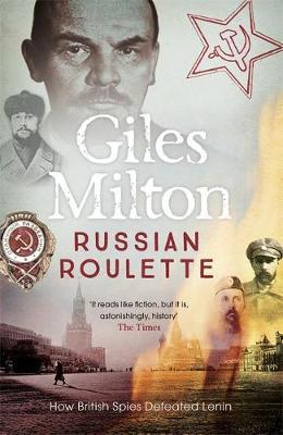 Russian Roulette : A Deadly Game: How British Spies Thwarted Lenin's Global Plot