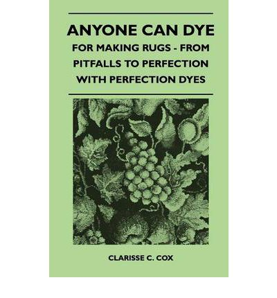 Anyone Can Dye - For Making Rugs - From Pitfalls to Perfection with Perfection Dyes