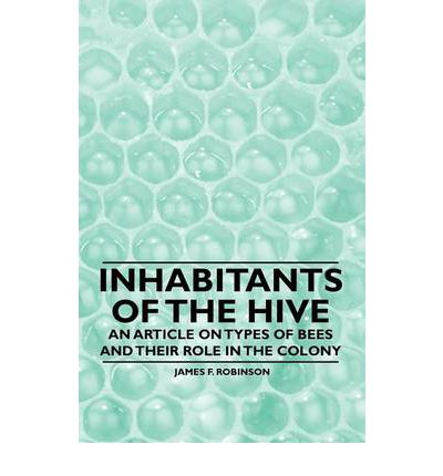 Inhabitants of the Hive - An Article on Types of Bees and Their Role in the Colony