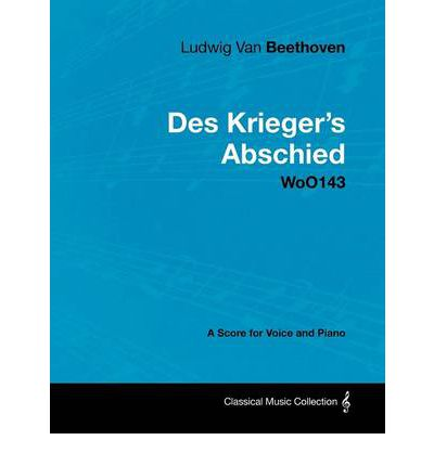 Ludwig Van Beethoven - Des Krieger's Abschied - WoO143 - A Score for Voice and Piano