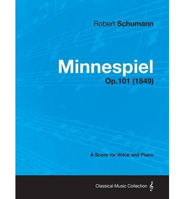 Minnespiel - A Score for Voice and Piano Op.101 (1849)