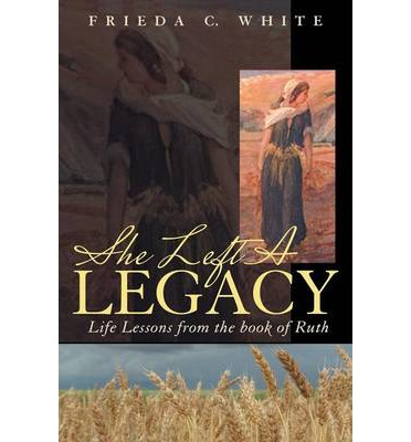 She Left a Legacy : Life Lessons from the Book of Ruth