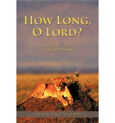 How Long, O Lord? : An Introduction to the Book of Daniel