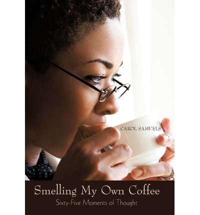 Smelling My Own Coffee : Sixty-Five Moments of Thought