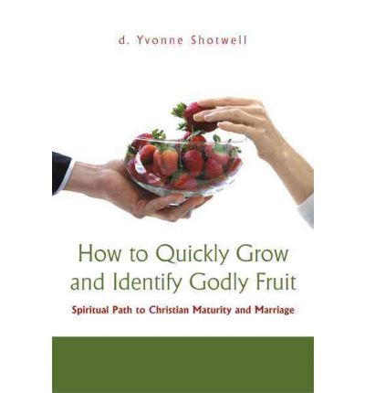 How to Quickly Grow and Identify Godly Fruit : Spiritual Path to Christian Maturity and Marriage