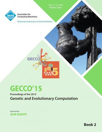 Gecco 15 2015 Genetic and Evolutionary Computation Conference Vol 2