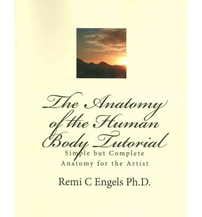 The Anatomy of the Human Body Tutorial : Simple But Complete Anatomy for the Artist