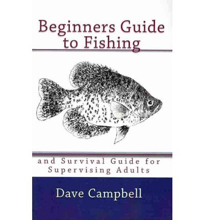 Beginners guide to fishing dave campbell 9781451510447 for Beginners guide to fishing