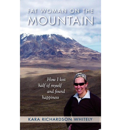 Fat Woman on the Mountain : How I Lost Half of Myself and Found Happiness