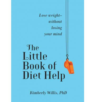 The Little Book of Diet Help : Lose Weight--Without Losing Your Mind