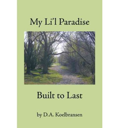 Free download ebooks web services My Lil Paradise : Built to Last by D.A. Koelbransen PDF