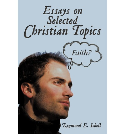 essays about christian faith Fifth, sin included often the denial of responsibility (lodahl, 2008, p79) i have done this many times when you do something sinful or something does not go your way it is very easy to blame someone else people even blame god for not helping or not being there.