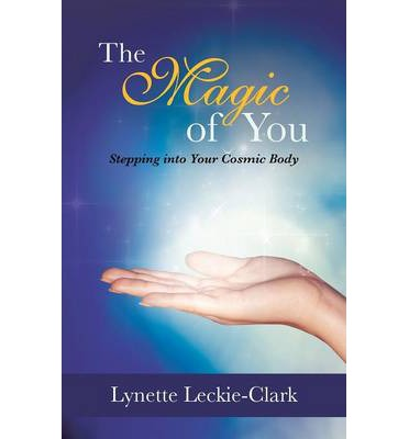 The Magic of You : Stepping Into Your Cosmic Body