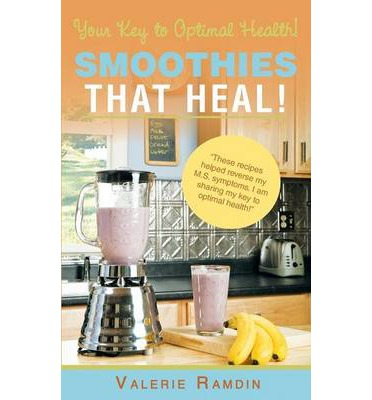 Smoothies That Heal! : Your Key to Optimal Health!