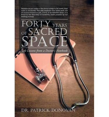Download di libri in inglese pdf gratis Forty Years of Sacred Space : Life Lessons from a Doctors Notebook by Patrick Donovan (Letteratura italiana) PDF