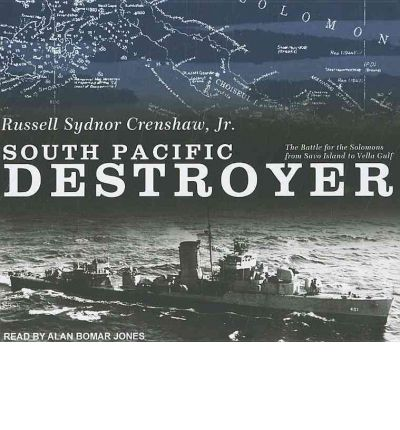 Downloading free audio books kindle South Pacific Destroyer : The Battle for the Solomons from Savo Island to Vella Gulf PDF MOBI by Russell Sydnor Crenshaw Jr.