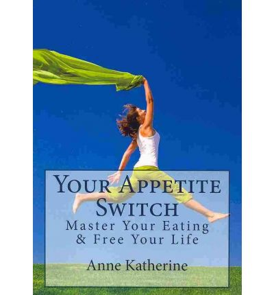 Your Appetite Switch : Master Your Eating & Free Your Life