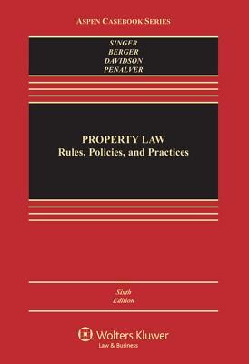 Property Law : Rules, Policies, and Practices, Sixth Edition