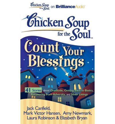Chicken Soup for the Soul: Count Your Blessings - 41 Stories about Gratitude, Getting Back to Basics, Recovering from Adversity, and Silver Linings