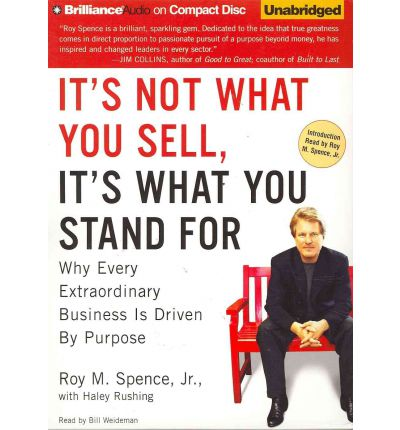 It's Not What You Sell, It's What You Stand for : Why Every Extraordinary Business Is Driven by Purpose