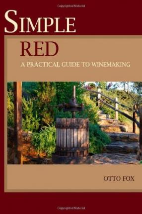 Simple Red - A Practical Guide to Winemaking