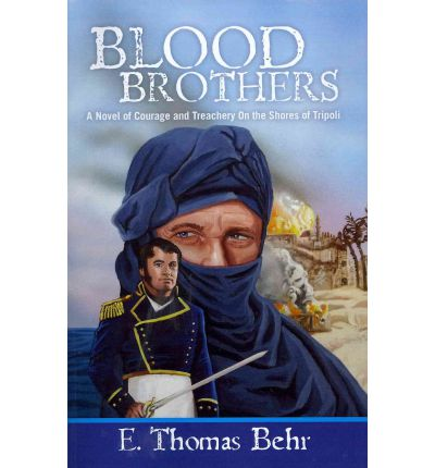 Blood Brothers: A Novel of Courage and Treachery on the Shores of Tripoli