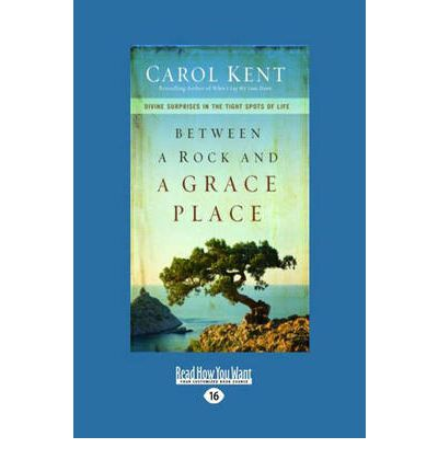 Between A Rock and A Grace Place : Divine Surprises in the Tight Spots of Life