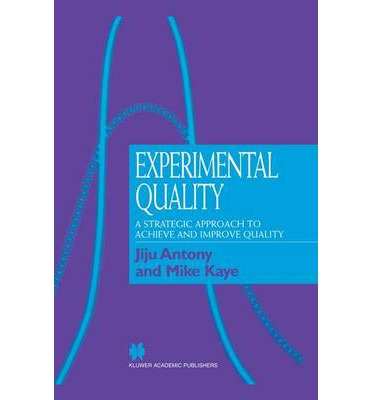 Experimental Quality : A Strategic Approach to Achieve and Improve Quality