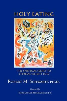 Holy Eating : The Spiritual Secret to Eternal Weight Loss