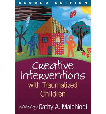 Creative Interventions With Traumatized Children : Creative Arts and Play Therapy, Eds Malchiodi and Crenshaw