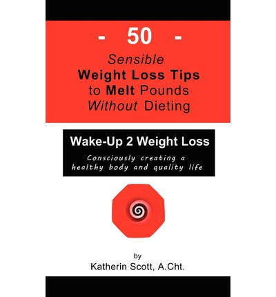 50 Sensible Weight Loss Tips to Melt Pounds Without Dieting : Wake-Up 2 Weight Loss