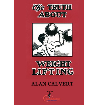 The Truth about Weight Lifting : (Original Version, Restored)