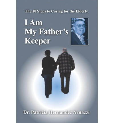 Libros electrónicos gratis para descargar para Android I Am My Fathers Keeper : The Ten Steps to Caring for the Elderly in Spanish PDF DJVU FB2 9781468119688 by Patricia Hernandez Arnazzi
