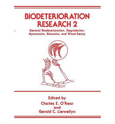 Biodeterioration Research: 2 : General Biodeterioration, Degradation, Mycotoxins, Biotoxins, and Wood Decay
