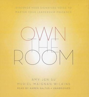 Own the Room : Discover Your Signature Voice to Master Your Leadership Presence