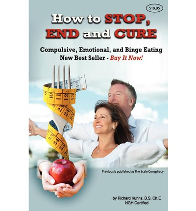 How to Stop, End, and Cure Compulsive, Emotional, and Binge Eating : New Best Seller Buy Now