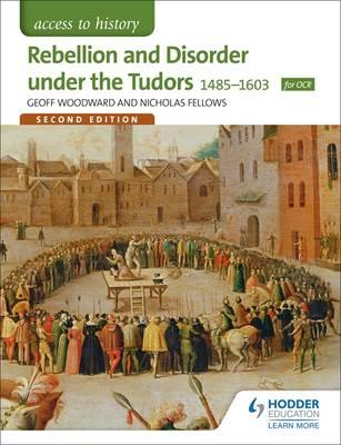 Access to History: Rebellion and Disorder Under the Tudors 1485-1603 for OCR