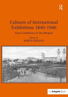 Cultures of International Exhibitions 1840-1940 : Great Exhibitions in the Margins