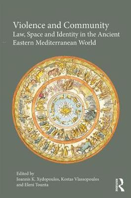 Violence and Community : Law, Space and Identity in the Ancient Eastern Mediterranean World