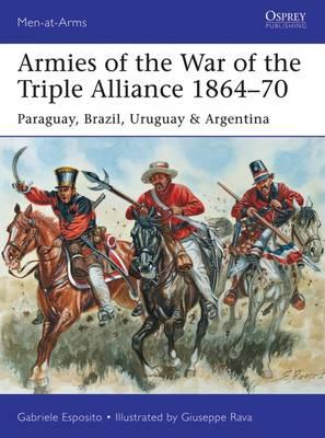 Armies of the War of the Triple Alliance 1864-70 : Paraguay, Brazil, Uruguay & Argentina