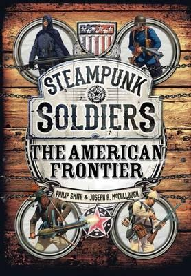 Steampunk Soldiers : The American Frontier