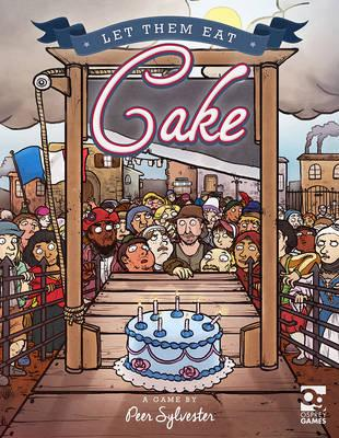 Let Them Eat Cake : A Game of Honour and Pastry for 3-6 Players