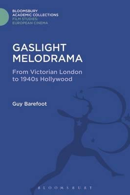 Gaslight Melodrama : From Victorian London to 1940s Hollywood