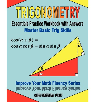 Trigonometry Essentials Practice Workbook with Answers : Master Basic Trig Skills: Improve Your Math Fluency Series