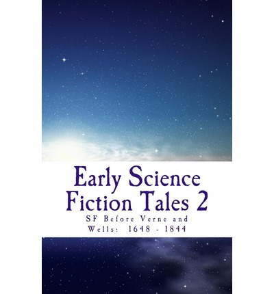 Early Science Fiction Tales 2 : SF Before Verne and Wells: 1648 - 1844