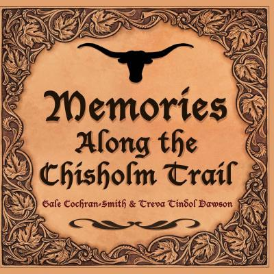 Memories Along the Chisholm Trail : A Pictorial History with Prose and Poetry