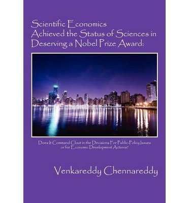 Ebook forums téléchargements gratuits Scientific Economics Achieved the Status of Sciences in Deserving a Nobel Prize Award : Does It Command Clout in the Decisions for Public-Policy Issues or for Economic Development Actions? PDF