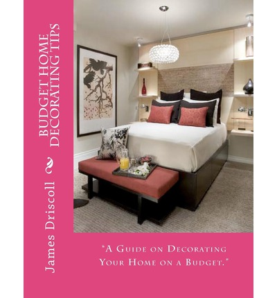 Budget Home Decorating Tips James B Driscoll 9781479247783