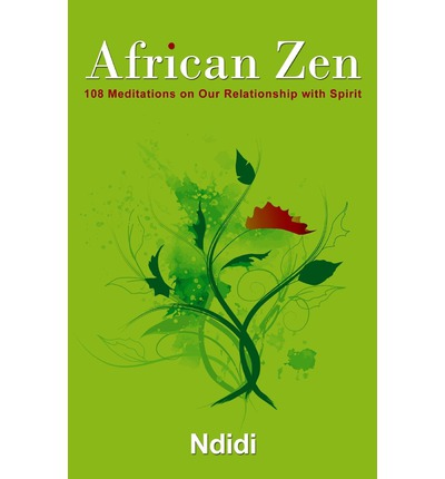 African Zen : 108 Meditations on Our Relationship with Spirit